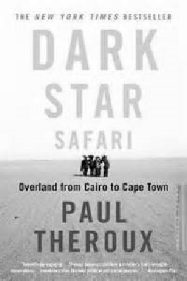 BOOK REVIEW: Dark Star Safari: Overland from Cairo to Cape Town By Paul Theroux  - March 2014