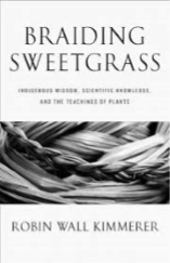 BOOK REVIEW: Braiding Sweetgrass: indigenous Wisdom, Scientific Knowledge, and the Teachings of Plants by Robin Wall Kimmerer — April 2020
